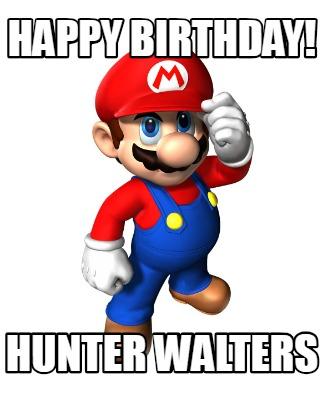 Meme Creator Funny Happy Birthday Hunter Walters Meme Generator