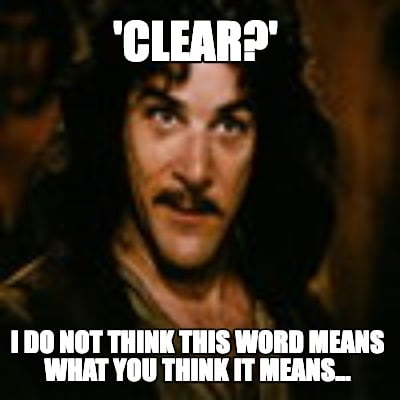 clear-i-do-not-think-this-word-means-what-you-think-it-means