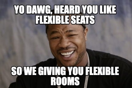 yo-dawg-heard-you-like-flexible-seats-so-we-giving-you-flexible-rooms