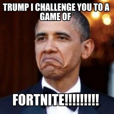 trump-i-challenge-you-to-a-game-of-fortnite