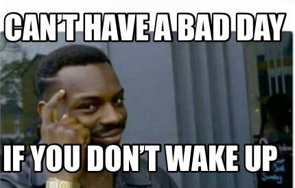 Image result for do i have to wake up meme