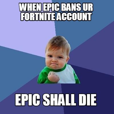 Meme Creator - Funny when epic bans ur fortnite account epic shall