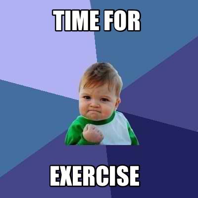 Meme Creator - Funny Time for Exercise Meme Generator at ...