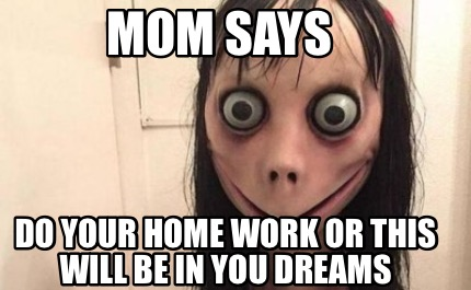 mom-says-do-your-home-work-or-this-will-be-in-you-dreams