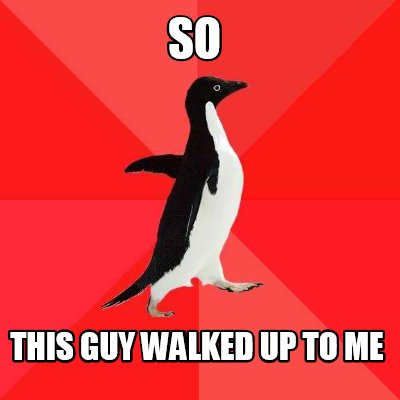 so-this-guy-walked-up-to-me