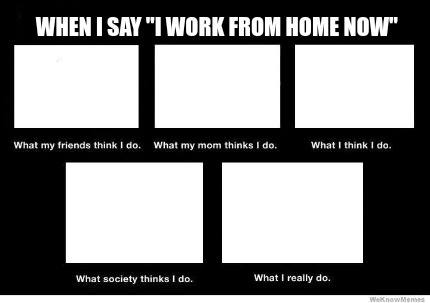 when-i-say-i-work-from-home-now