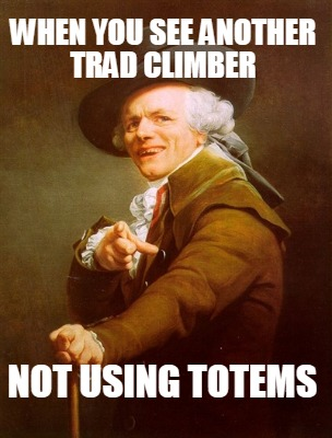 when-you-see-another-trad-climber-not-using-totems