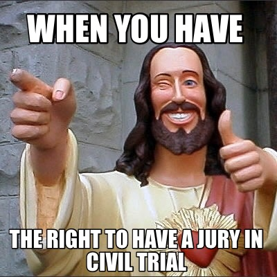 Meme Creator - Funny When you have The right to have a jury in civil trial  Meme Generator at MemeCreator.org!