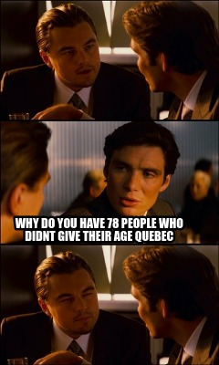why-do-you-have-78-people-who-didnt-give-their-age-quebec