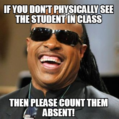 if-you-dont-physically-see-the-student-in-class-then-please-count-them-absent