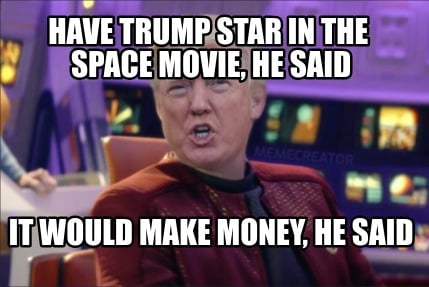 have-trump-star-in-the-space-movie-he-said-it-would-make-money-he-said