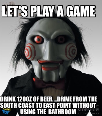 lets-play-a-game-drink-120oz-of-beer....drive-from-the-south-coast-to-east-point