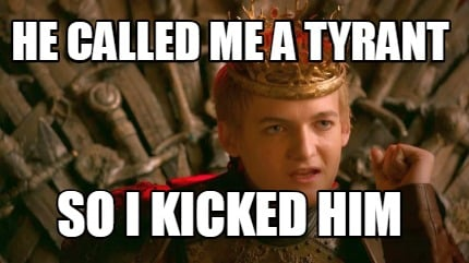 he-called-me-a-tyrant-so-i-kicked-him
