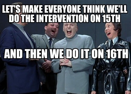 lets-make-everyone-think-well-do-the-intervention-on-15th-and-then-we-do-it-on-1