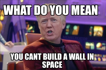 what-do-you-mean-you-cant-build-a-wall-in-space