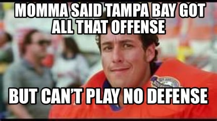 momma-said-tampa-bay-got-all-that-offense-but-cant-play-no-defense