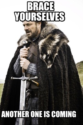 brace-yourselves-another-one-is-coming