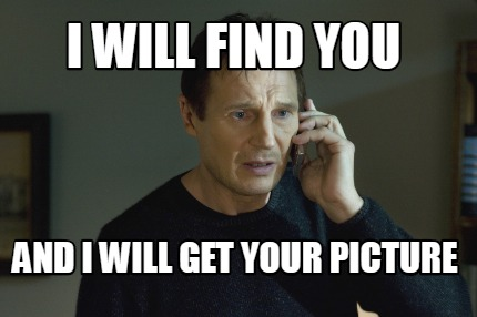 i-will-find-you-and-i-will-get-your-picture