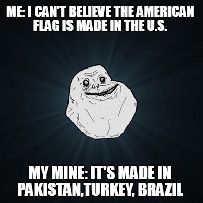 me-i-cant-believe-the-american-flag-is-made-in-the-u.s.-my-mine-its-made-in-paki