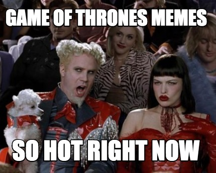 game-of-thrones-memes-so-hot-right-now