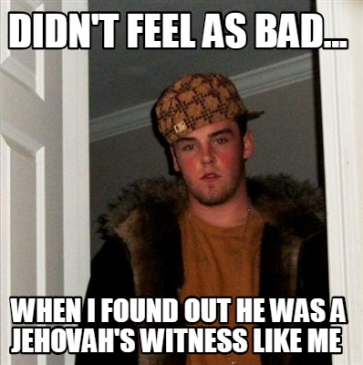 didnt-feel-as-bad...-when-i-found-out-he-was-a-jehovahs-witness-like-me
