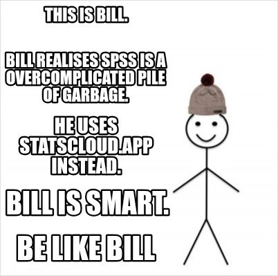 this-is-bill.-be-like-bill-bill-realises-spss-is-a-overcomplicated-pile-of-garba