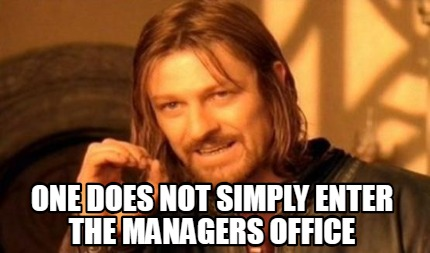 one-does-not-simply-enter-the-managers-office
