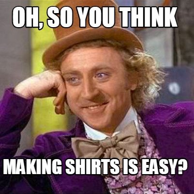 oh-so-you-think-making-shirts-is-easy