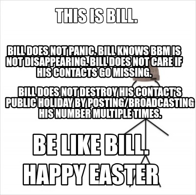 this-is-bill.-bill-does-not-panic.-bill-knows-bbm-is-not-disappearing.-bill-does