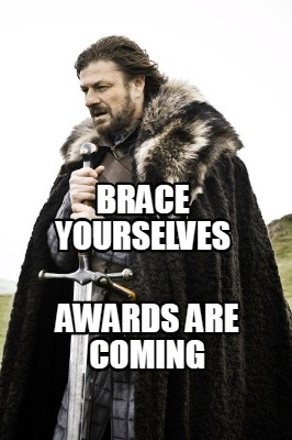 brace-yourselves-awards-are-coming2