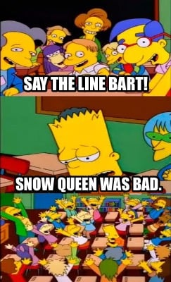 say-the-line-bart-snow-queen-was-bad