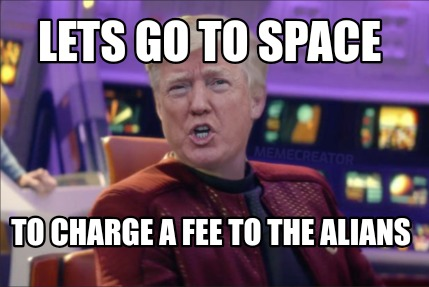 lets-go-to-space-to-charge-a-fee-to-the-alians