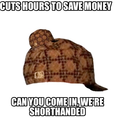 cuts-hours-to-save-money-can-you-come-in-were-shorthanded