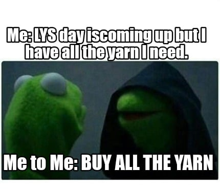 me-lys-day-iscoming-up-but-i-have-all-the-yarn-i-need.-me-to-me-buy-all-the-yarn