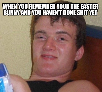 when-you-remember-your-the-easter-bunny-and-you-havent-done-shit-yet
