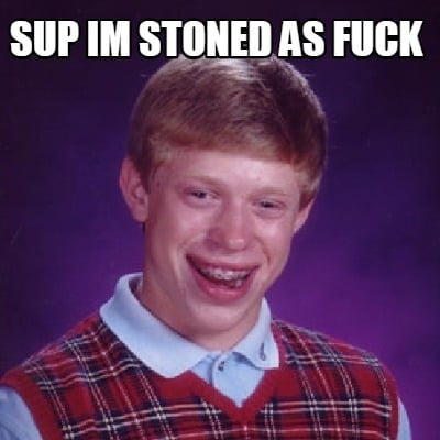 sup-im-stoned-as-fuck