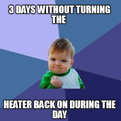 3-days-without-turning-the-heater-back-on-during-the-day