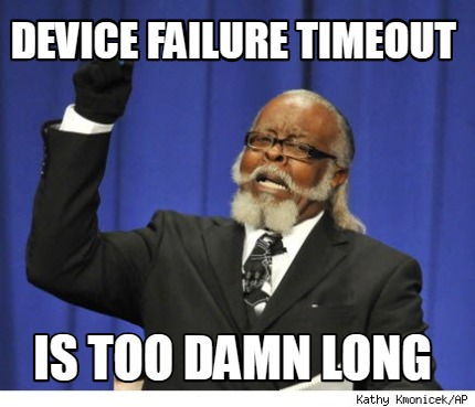 device-failure-timeout-is-too-damn-long