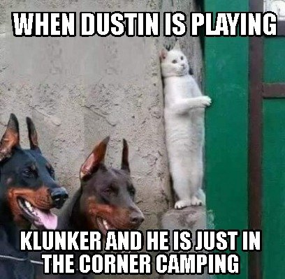 when-dustin-is-playing-klunker-and-he-is-just-in-the-corner-camping