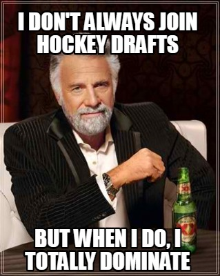 i-dont-always-join-hockey-drafts-but-when-i-do-i-totally-dominate