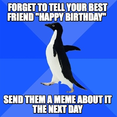 forget-to-tell-your-best-friend-happy-birthday-send-them-a-meme-about-it-the-nex