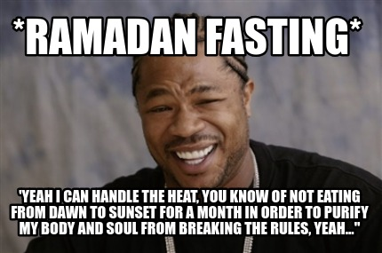 ramadan-fasting-yeah-i-can-handle-the-heat-you-know-of-not-eating-from-dawn-to-s