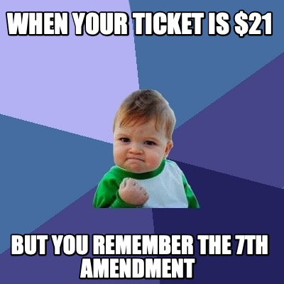 when-your-ticket-is-21-but-you-remember-the-7th-amendment