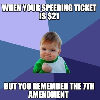 when-your-speeding-ticket-is-21-but-you-remember-the-7th-amendment