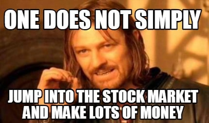 one-does-not-simply-jump-into-the-stock-market-and-make-lots-of-money