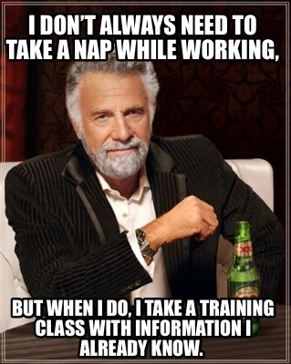 i-dont-always-need-to-take-a-nap-while-working-but-when-i-do-i-take-a-training-c