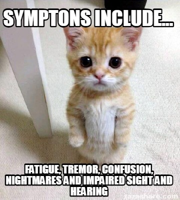 symptons-include...-fatigue-tremor-confusion-nightmares-and-impaired-sight-and-h