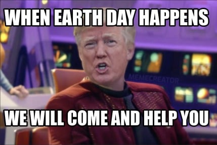when-earth-day-happens-we-will-come-and-help-you
