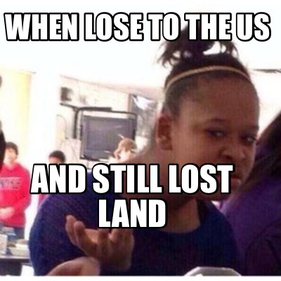 when-lose-to-the-us-and-still-lost-land