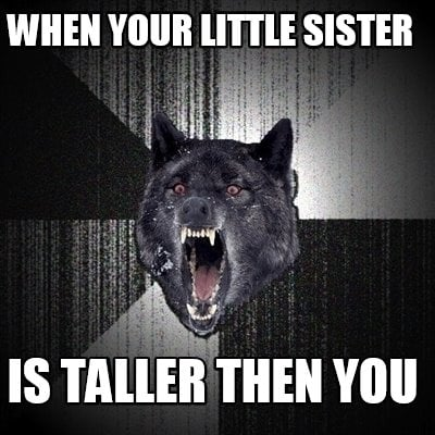 when-your-little-sister-is-taller-then-you